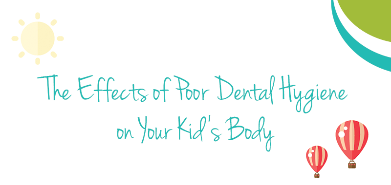 The Effects of Poor Dental Hygiene on your Kid's Body